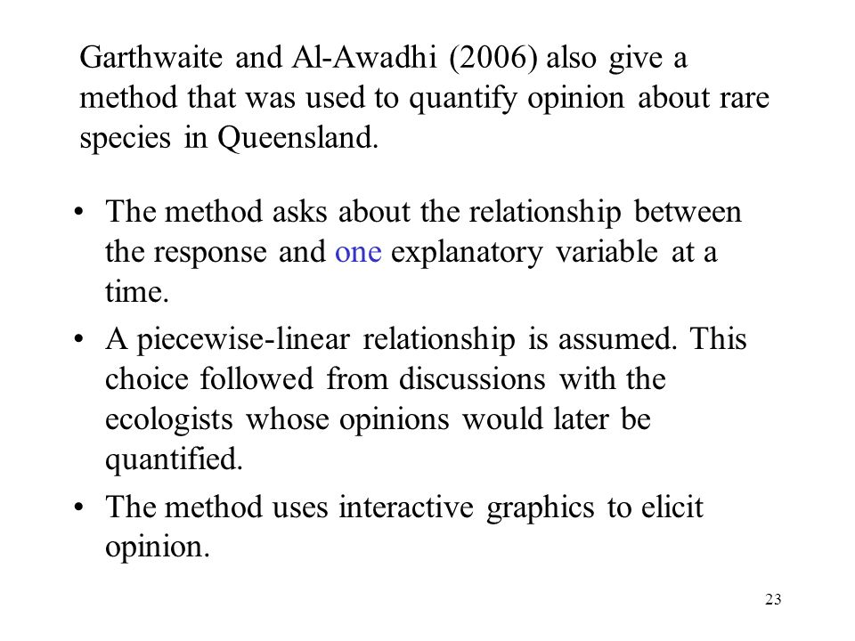 23 Garthwaite and Al-Awadhi (2006) also give a method that was used to quantify opinion about rare species in Queensland. The method asks about the re