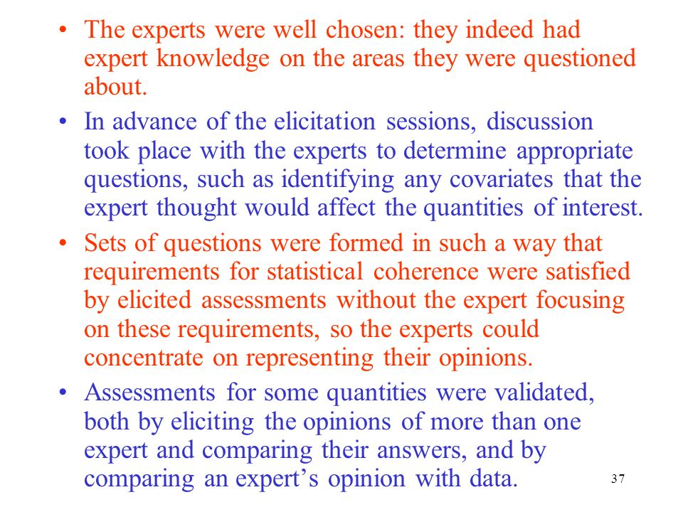37 The experts were well chosen: they indeed had expert knowledge on the areas they were questioned about. In advance of the elicitation sessions, dis