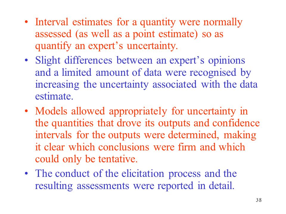 38 Interval estimates for a quantity were normally assessed (as well as a point estimate) so as quantify an experts uncertainty.