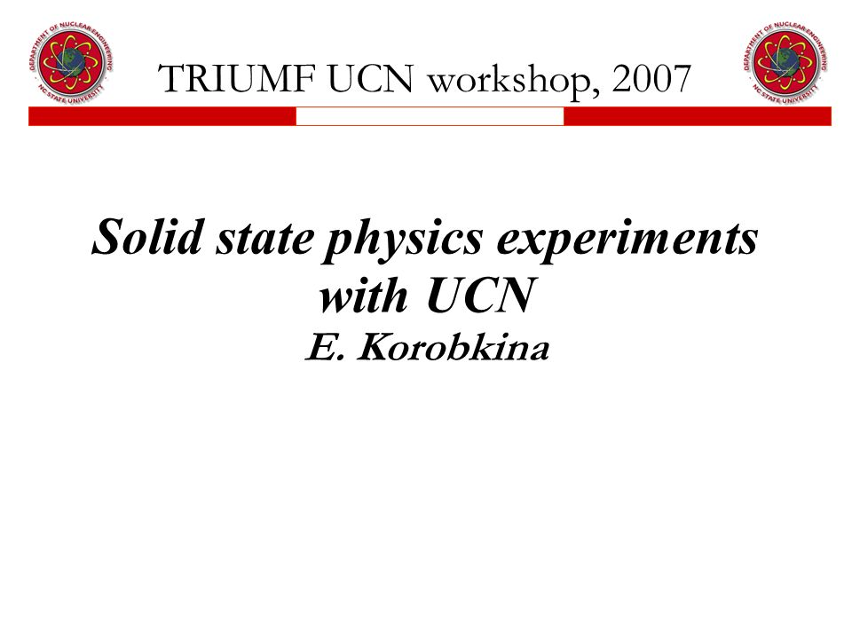 TRIUMF UCN workshop, 2007 Solid state physics experiments with UCN E. Korobkina