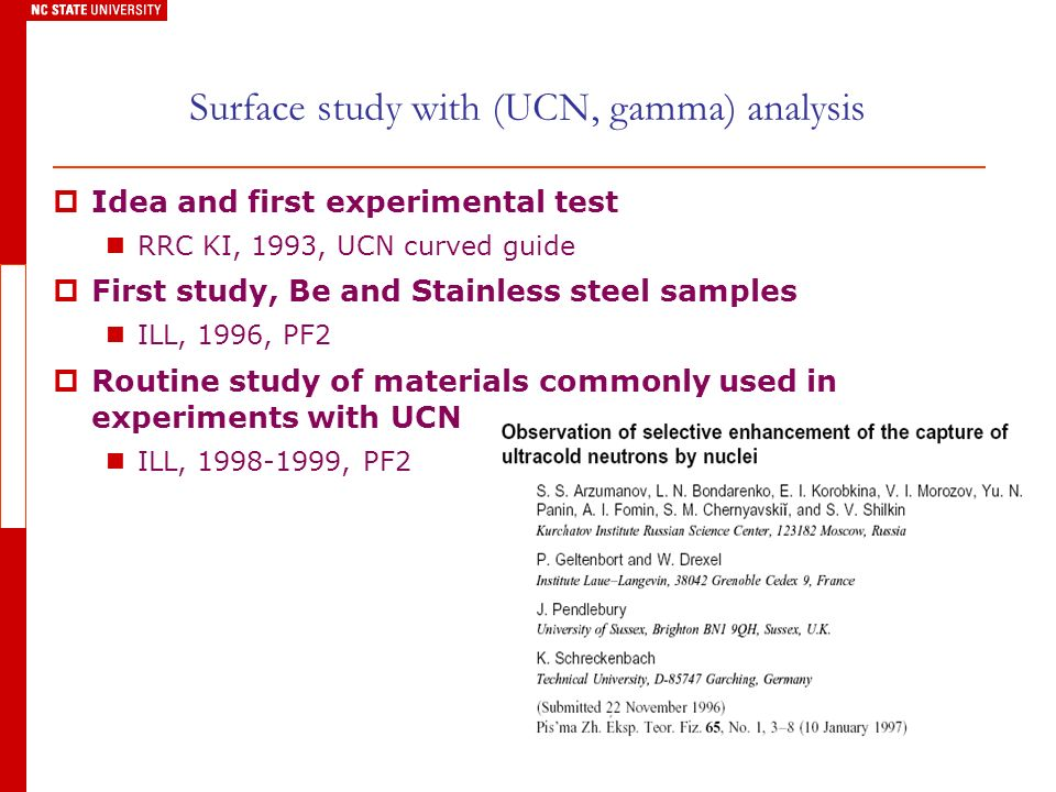 Surface study with (UCN, gamma) analysis Idea and first experimental test RRC KI, 1993, UCN curved guide First study, Be and Stainless steel samples ILL, 1996, PF2 Routine study of materials commonly used in experiments with UCN ILL, 1998-1999, PF2