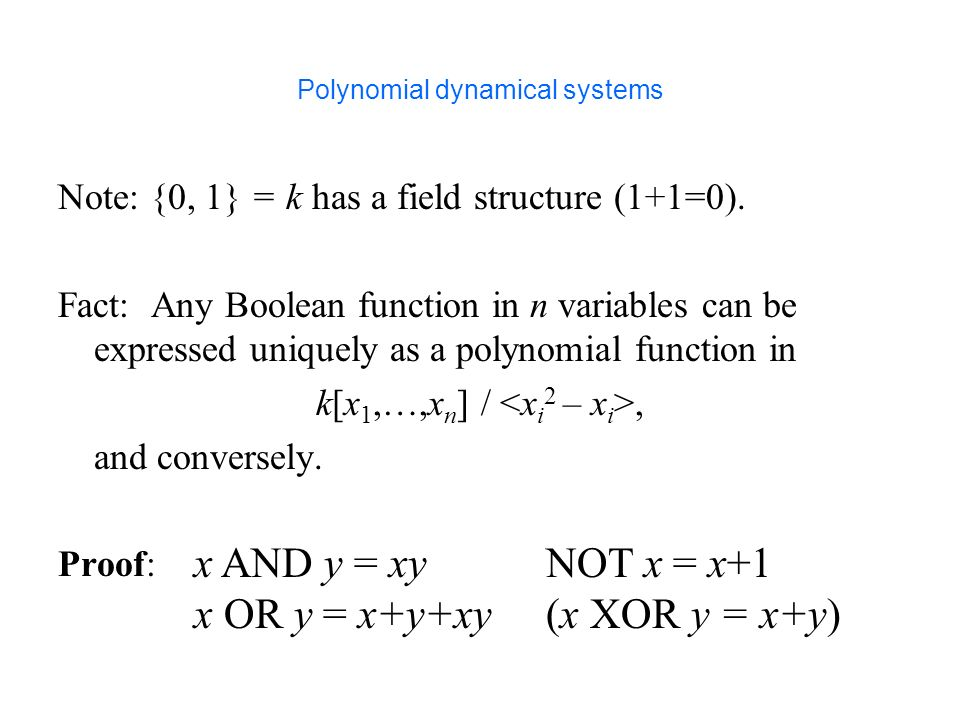 Polynomial dynamical systems Note: {0, 1} = k has a field structure (1+1=0).