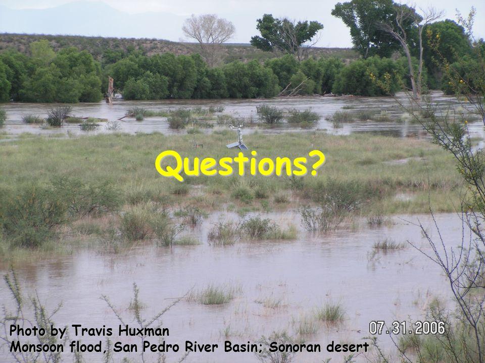 Photo by Travis Huxman Monsoon flood, San Pedro River Basin; Sonoran desert Questions?