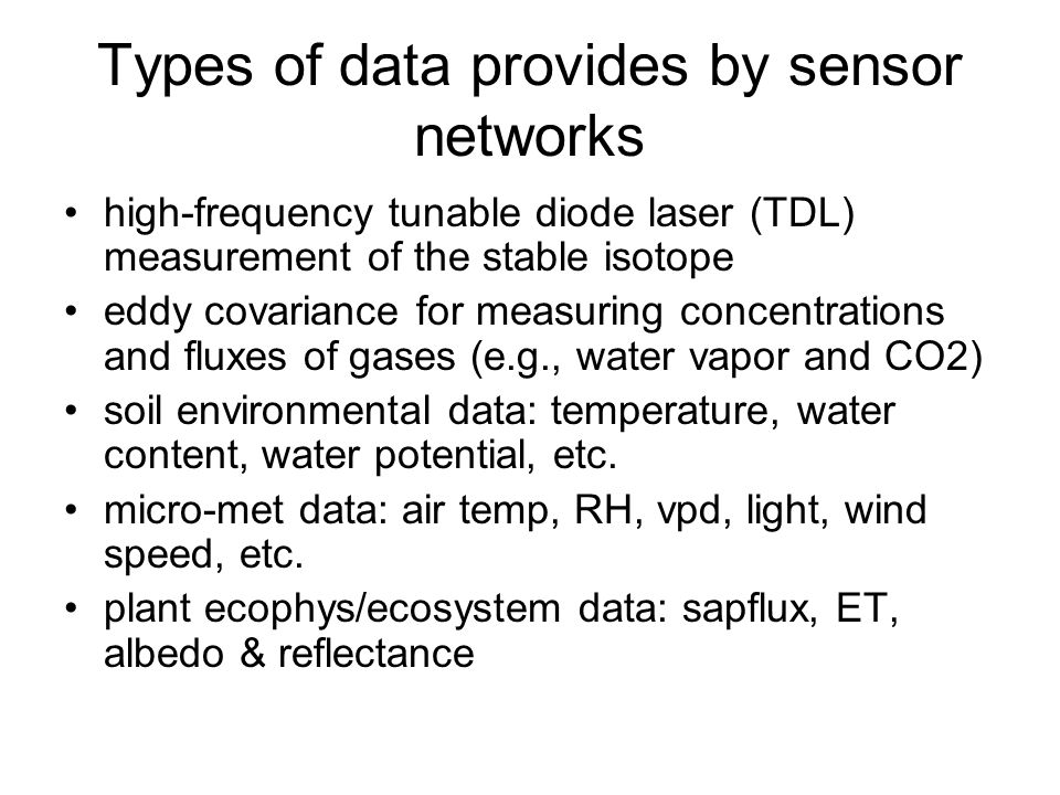 Types of data provides by sensor networks high-frequency tunable diode laser (TDL) measurement of the stable isotope eddy covariance for measuring con