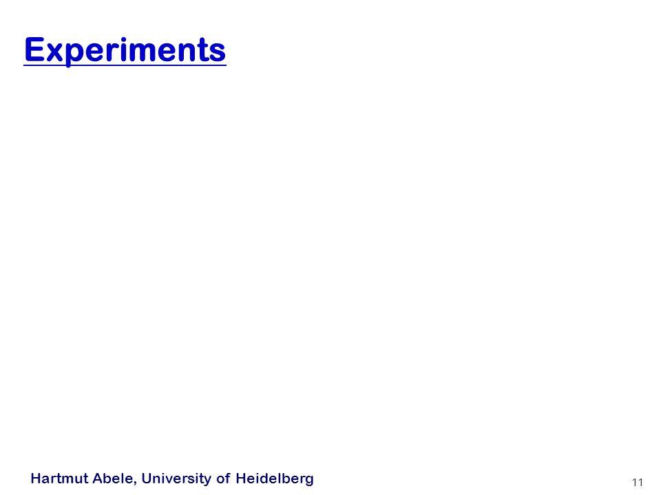 Hartmut Abele, University of Heidelberg 11 Experiments