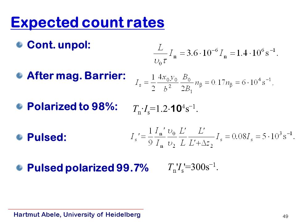 Hartmut Abele, University of Heidelberg 49 Expected count rates Cont.