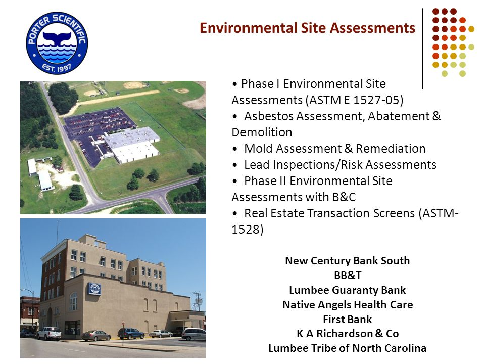 Environmental Site Assessments Phase I Environmental Site Assessments (ASTM E 1527-05) Asbestos Assessment, Abatement & Demolition Mold Assessment & R