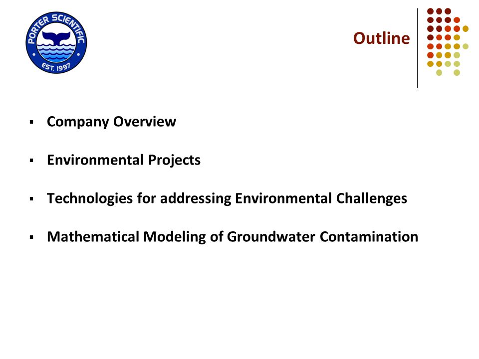 Outline Company Overview Environmental Projects Technologies for addressing Environmental Challenges Mathematical Modeling of Groundwater Contaminatio