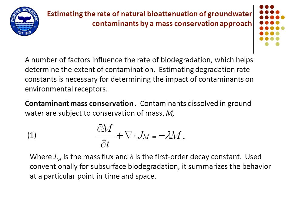 Estimating the rate of natural bioattenuation of groundwater contaminants by a mass conservation approach A number of factors influence the rate of bi