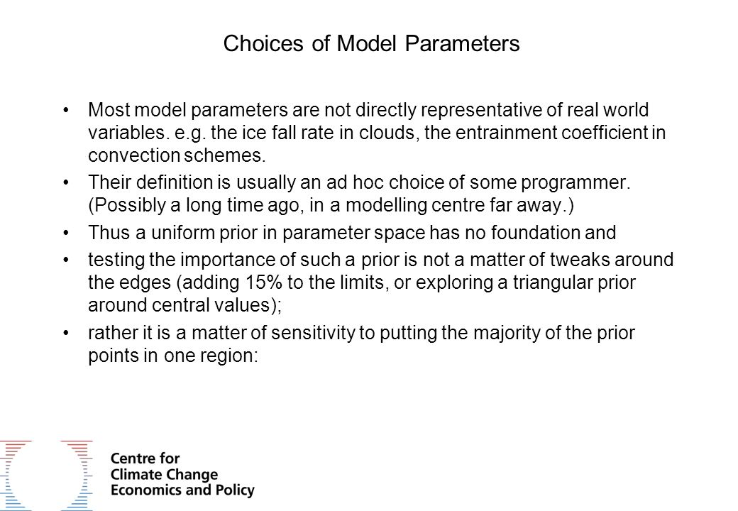 Choices of Model Parameters Most model parameters are not directly representative of real world variables.