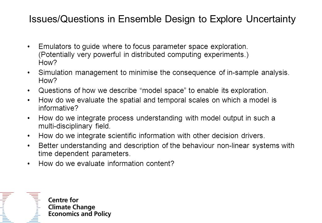 Issues/Questions in Ensemble Design to Explore Uncertainty Emulators to guide where to focus parameter space exploration. (Potentially very powerful i