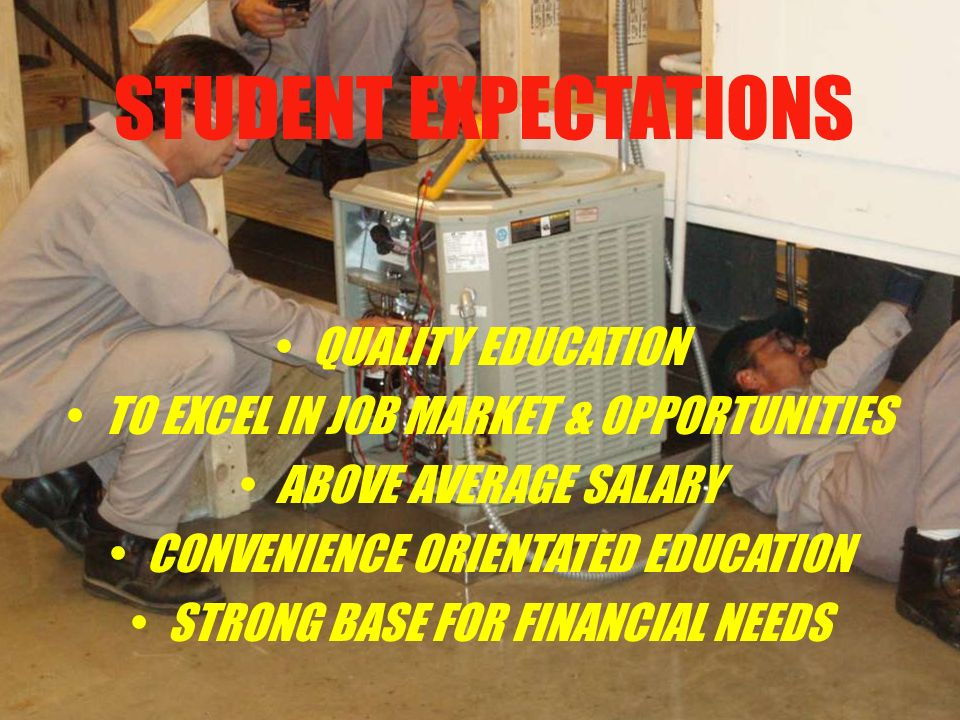 STUDENT EXPECTATIONS QUALITY EDUCATION TO EXCEL IN JOB MARKET & OPPORTUNITIES ABOVE AVERAGE SALARY CONVENIENCE ORIENTATED EDUCATION STRONG BASE FOR FINANCIAL NEEDS