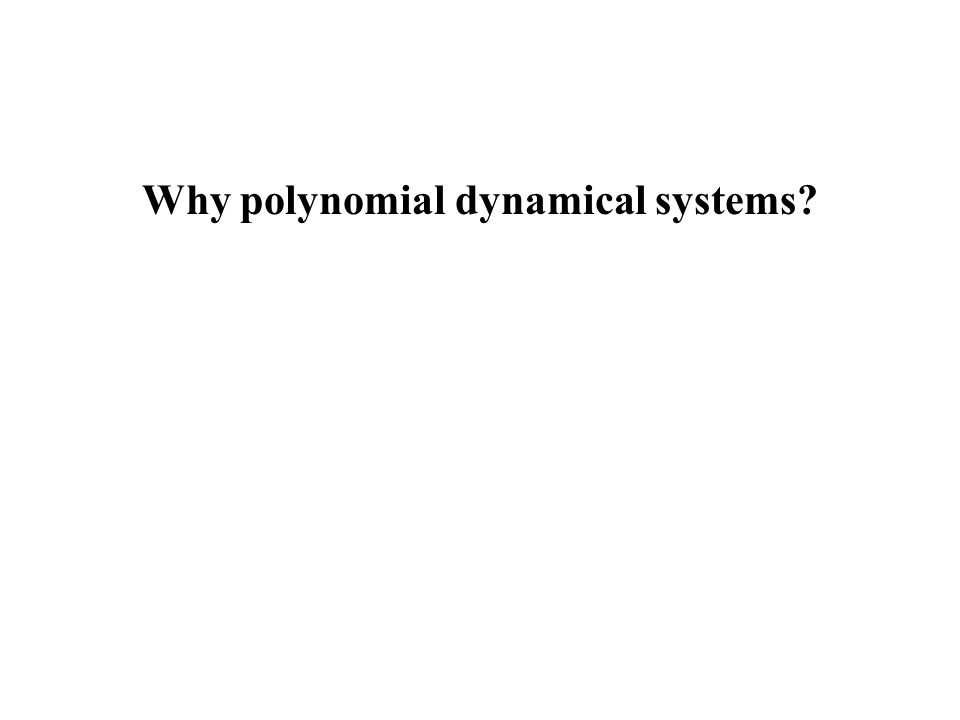 Why polynomial dynamical systems