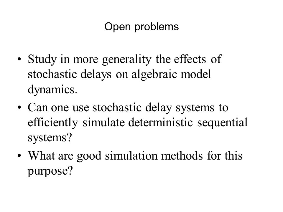 Open problems Study in more generality the effects of stochastic delays on algebraic model dynamics.