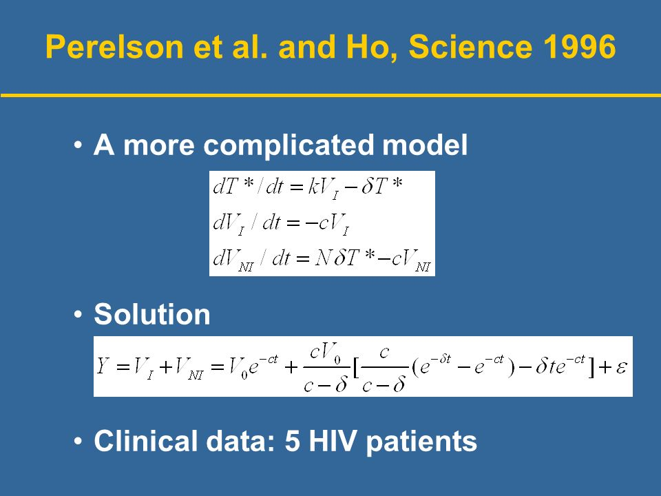 Perelson et al. and Ho, Science 1996 A more complicated model Solution Clinical data: 5 HIV patients