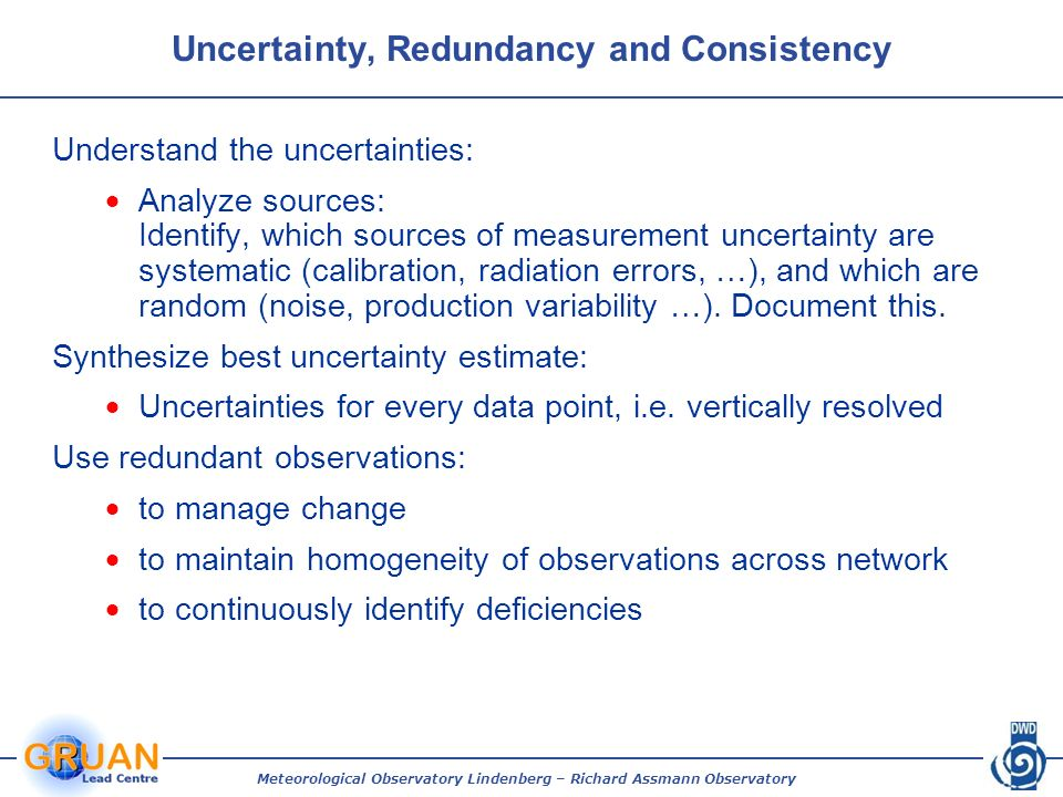 Uncertainty, Redundancy and Consistency Understand the uncertainties: Analyze sources: Identify, which sources of measurement uncertainty are systematic (calibration, radiation errors, …), and which are random (noise, production variability …).
