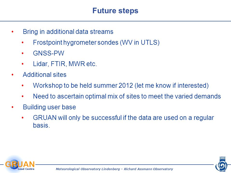 Future steps Bring in additional data streams Frostpoint hygrometer sondes (WV in UTLS) GNSS-PW Lidar, FTIR, MWR etc.
