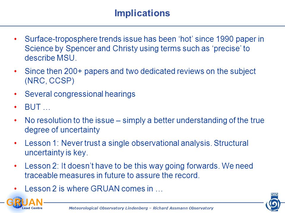Implications Surface-troposphere trends issue has been hot since 1990 paper in Science by Spencer and Christy using terms such as precise to describe MSU.