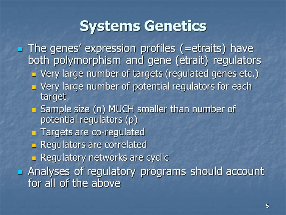 6 Systems Genetics One target – one regulator approach One target – one regulator approach Y T = + bP R + e Y T = + bP R + e do for each T and each R (except cis analysis) do for each T and each R (except cis analysis) low power low power trans: Y T = + b 1 Y R + b 2 P R + e (+ cisP) trans: Y T = + b 1 Y R + b 2 P R + e (+ cisP) better power but does not account for co- regulation of multiple targets better power but does not account for co- regulation of multiple targets