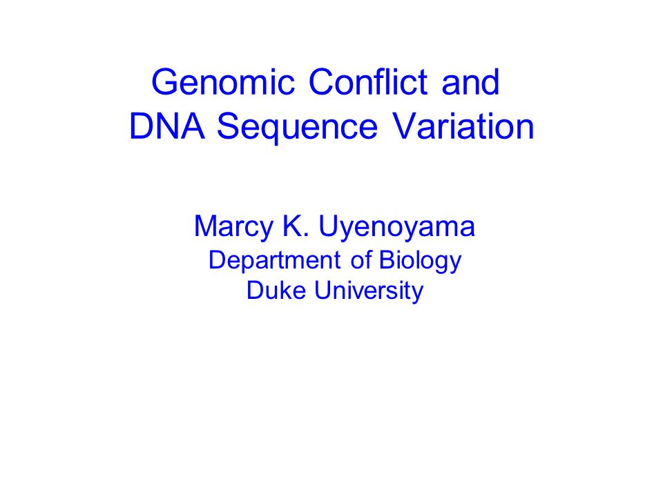 Marcy K. Uyenoyama Department of Biology Duke University Genomic Conflict and DNA Sequence Variation