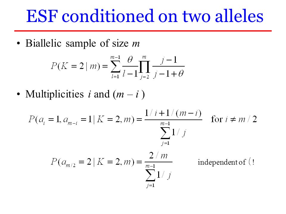 Biallelic sample of size m Multiplicities i and (m – i ) ESF conditioned on two alleles independent of !