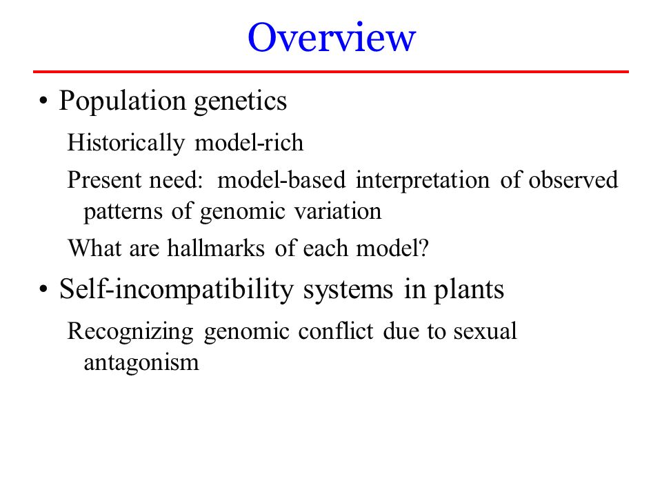 Population genetics Historically model-rich Present need: model-based interpretation of observed patterns of genomic variation What are hallmarks of e