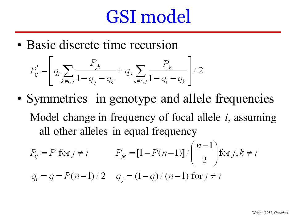 Basic discrete time recursion Symmetries in genotype and allele frequencies Model change in frequency of focal allele i, assuming all other alleles in