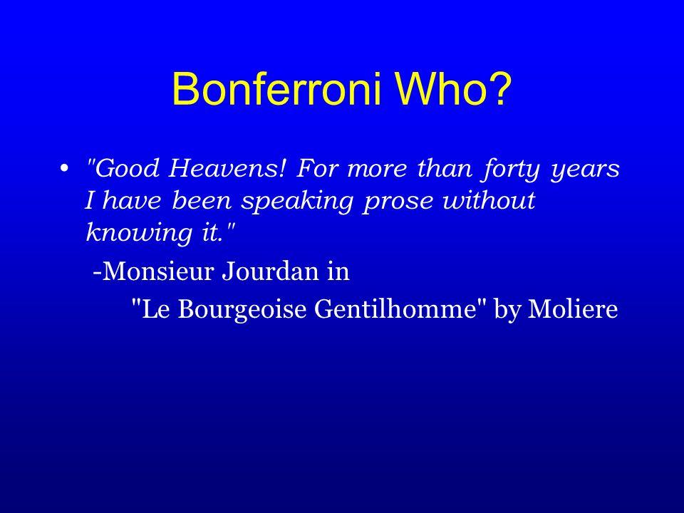 Bonferroni Who. Good Heavens.