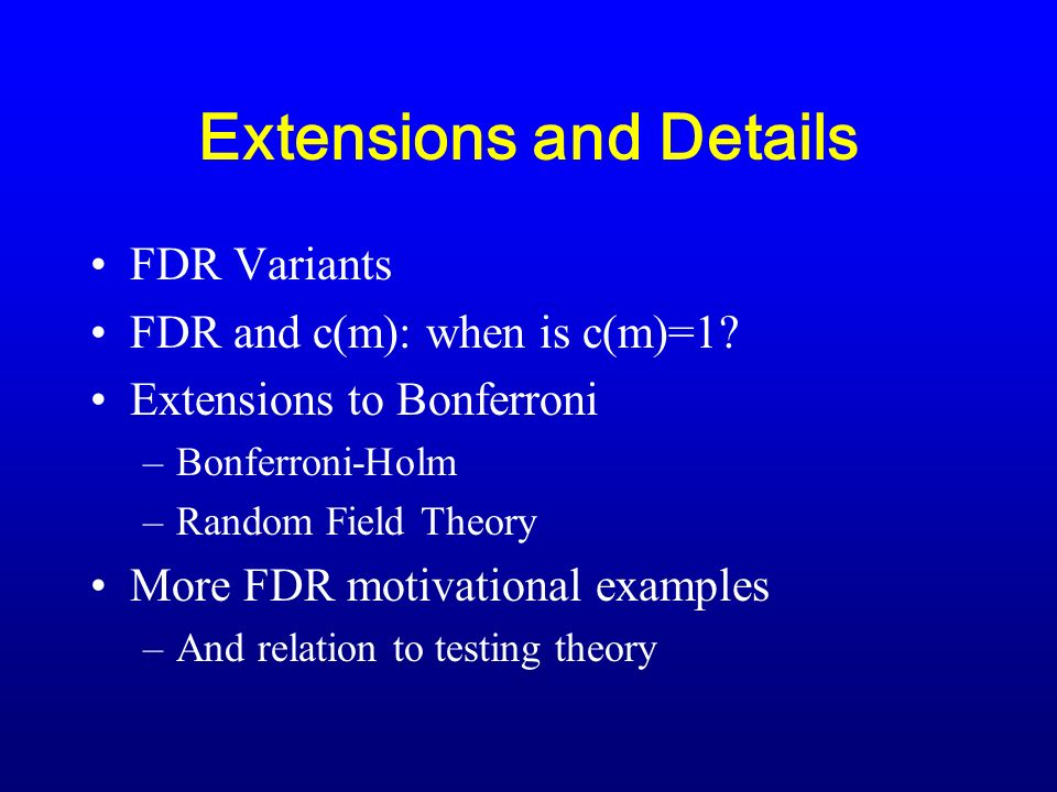 Extensions and Details FDR Variants FDR and c(m): when is c(m)=1.