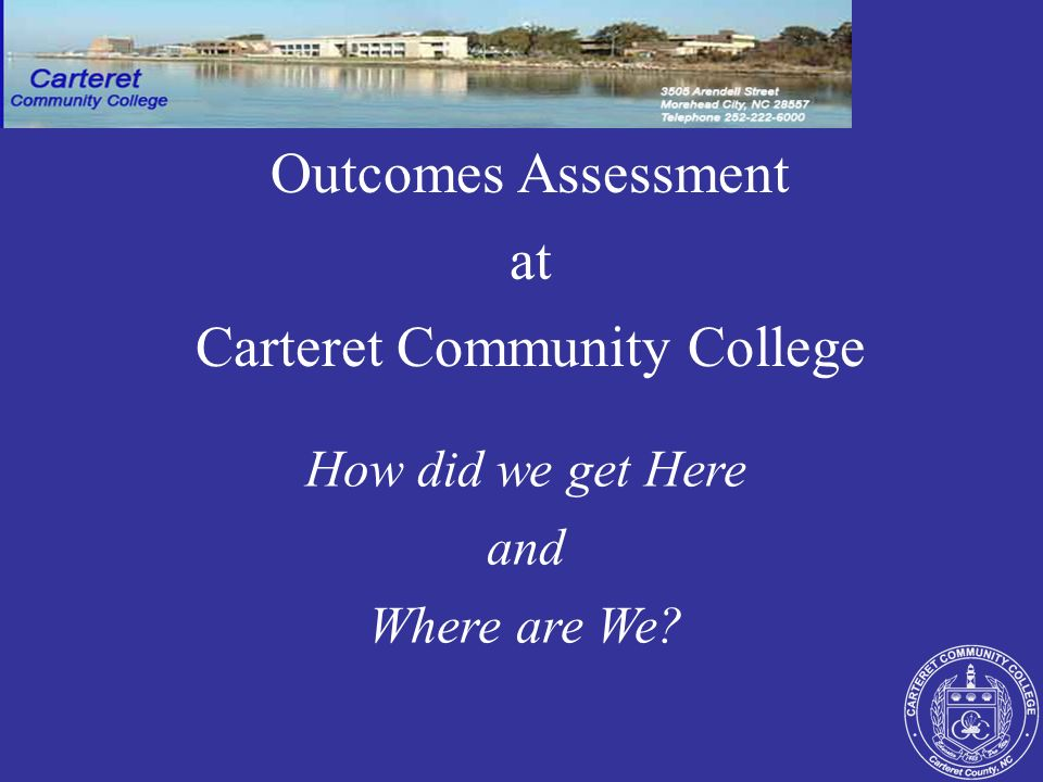 Key Dates 2007 September: Program Level Learning Outcomes & Administrative Unit Outcomes workshops held ~ September: Survey writing workshops held ~ September: Focus on assessing Distance Learning (select online & seated courses; peer review process, quality assessment) ~