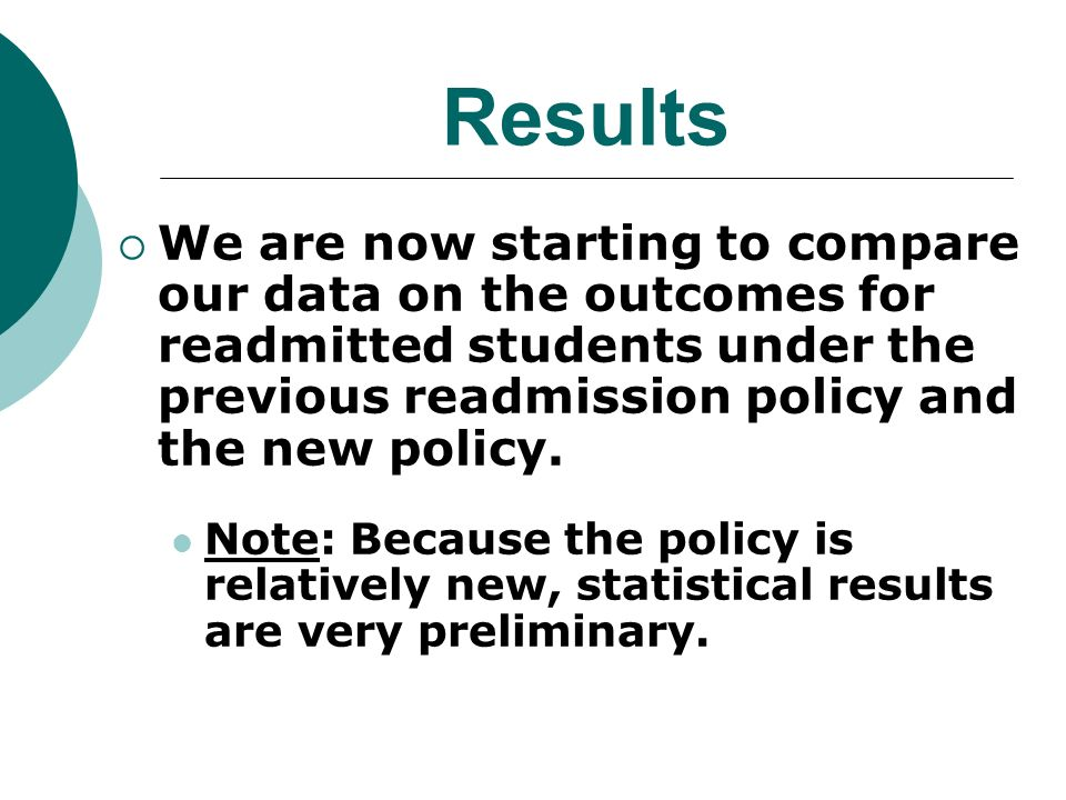 Results We are now starting to compare our data on the outcomes for readmitted students under the previous readmission policy and the new policy.