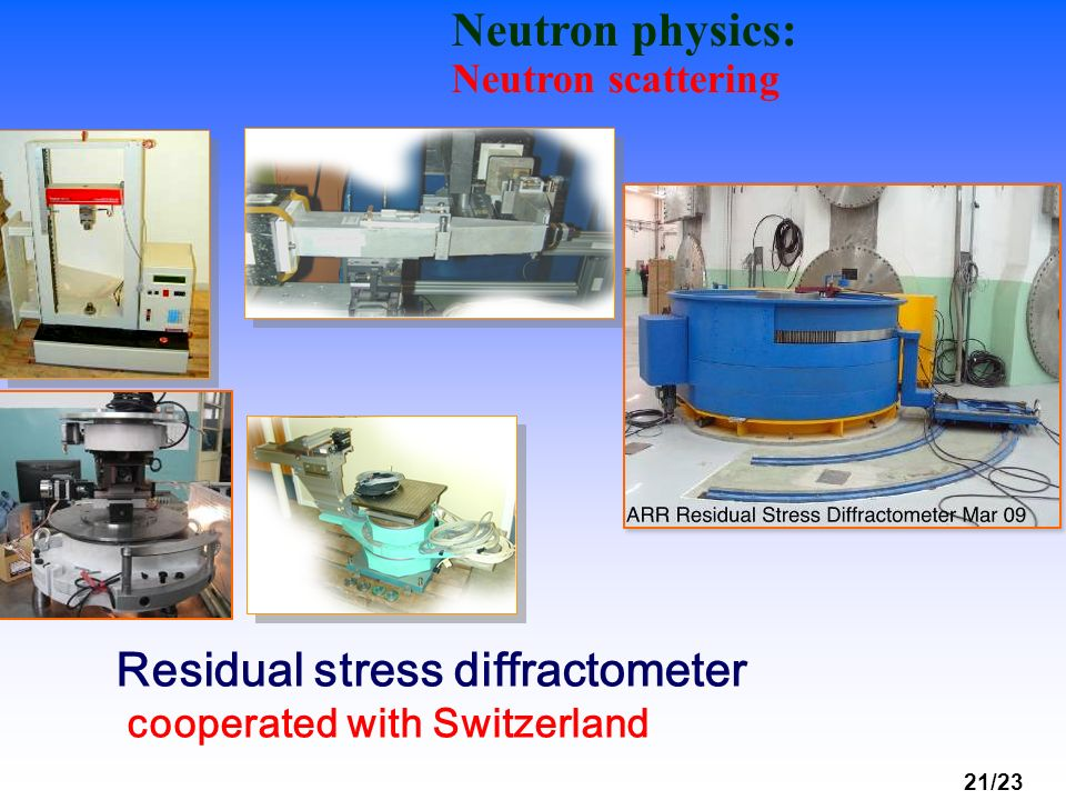 21/23 Residual stress diffractometer cooperated with Switzerland Neutron physics: Neutron scattering