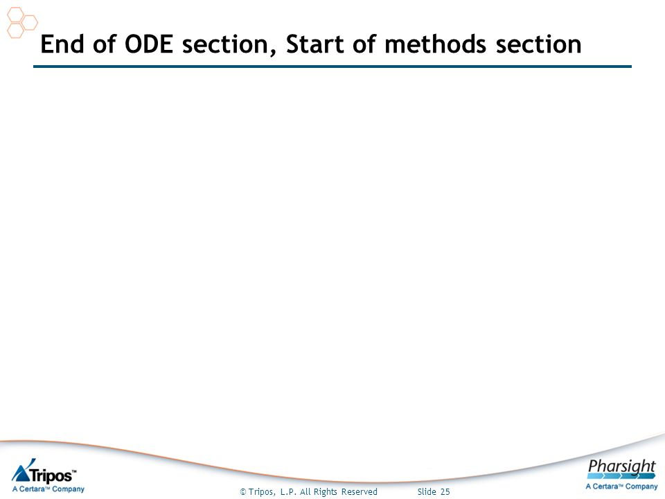 © Tripos, L.P. All Rights Reserved Slide 25 End of ODE section, Start of methods section