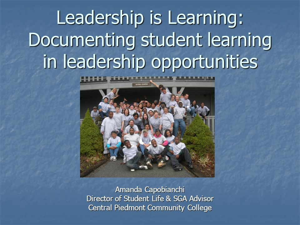 Leadership is Learning: Documenting student learning in leadership opportunities Amanda Capobianchi Director of Student Life & SGA Advisor Central Pie