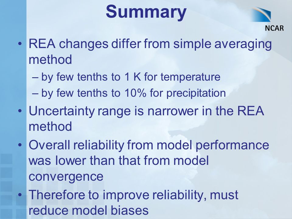 Summary REA changes differ from simple averaging method –by few tenths to 1 K for temperature –by few tenths to 10% for precipitation Uncertainty rang