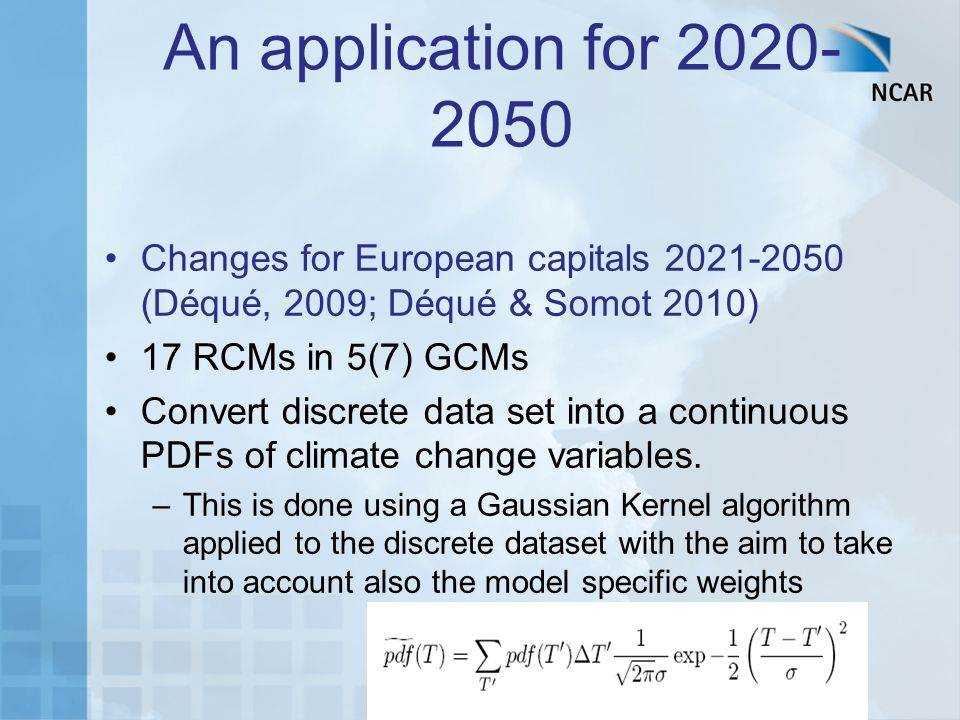 An application for 2020- 2050 Changes for European capitals 2021-2050 (Déqué, 2009; Déqué & Somot 2010) 17 RCMs in 5(7) GCMs Convert discrete data set