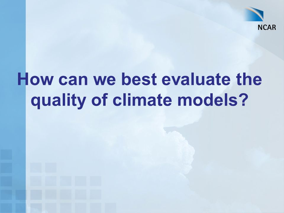 Different Purposes Reasons for establishing reliability/credibility – for recommending what scenarios should be used for impacts assessments, –for selecting which global models should be used to drive regional climate models, –for differential weighting to provide better measures of uncertainty (e.g, probabilistic methods) Mainly going to discuss this in terms of multi- model ensembles (however, there are important limitations to the types of uncertainty that can be represented in MMEs)