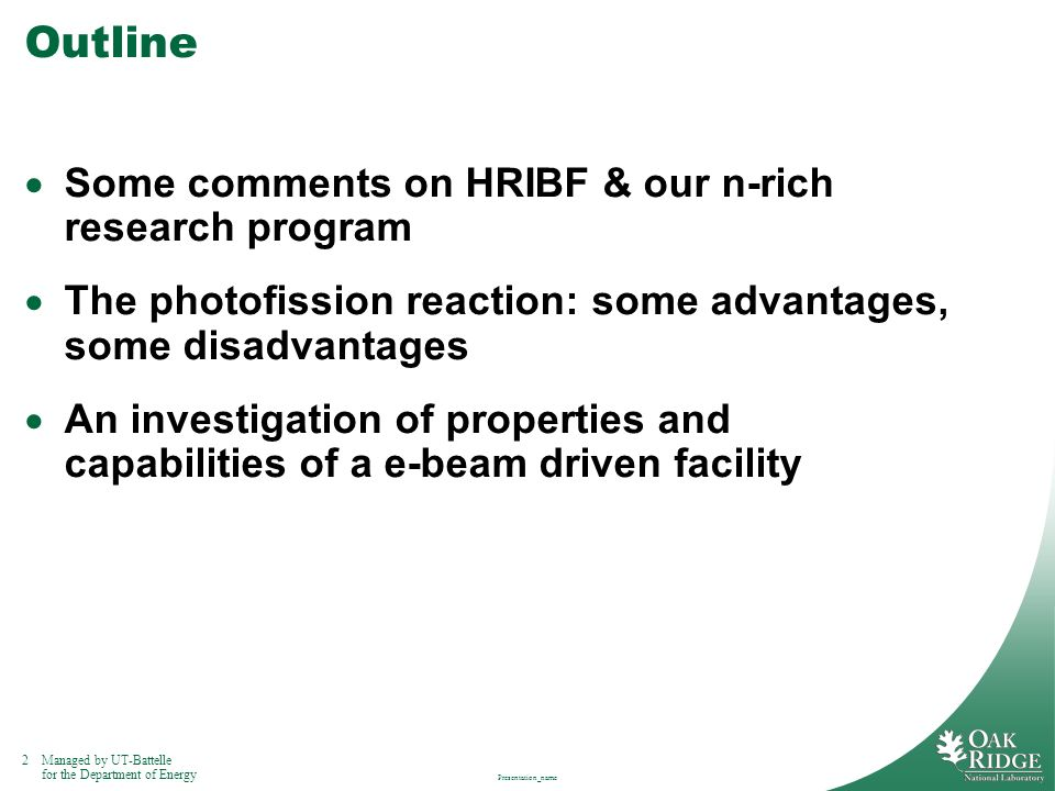 2Managed by UT-Battelle for the Department of Energy Presentation_name Outline Some comments on HRIBF & our n-rich research program The photofission r