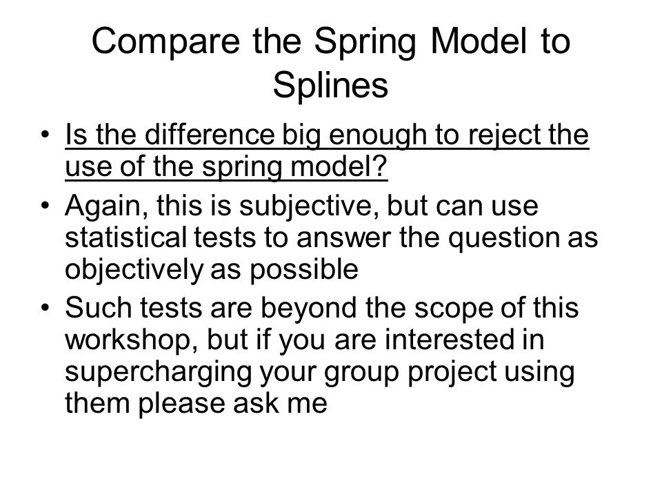 Compare the Spring Model to Splines Is the difference big enough to reject the use of the spring model.