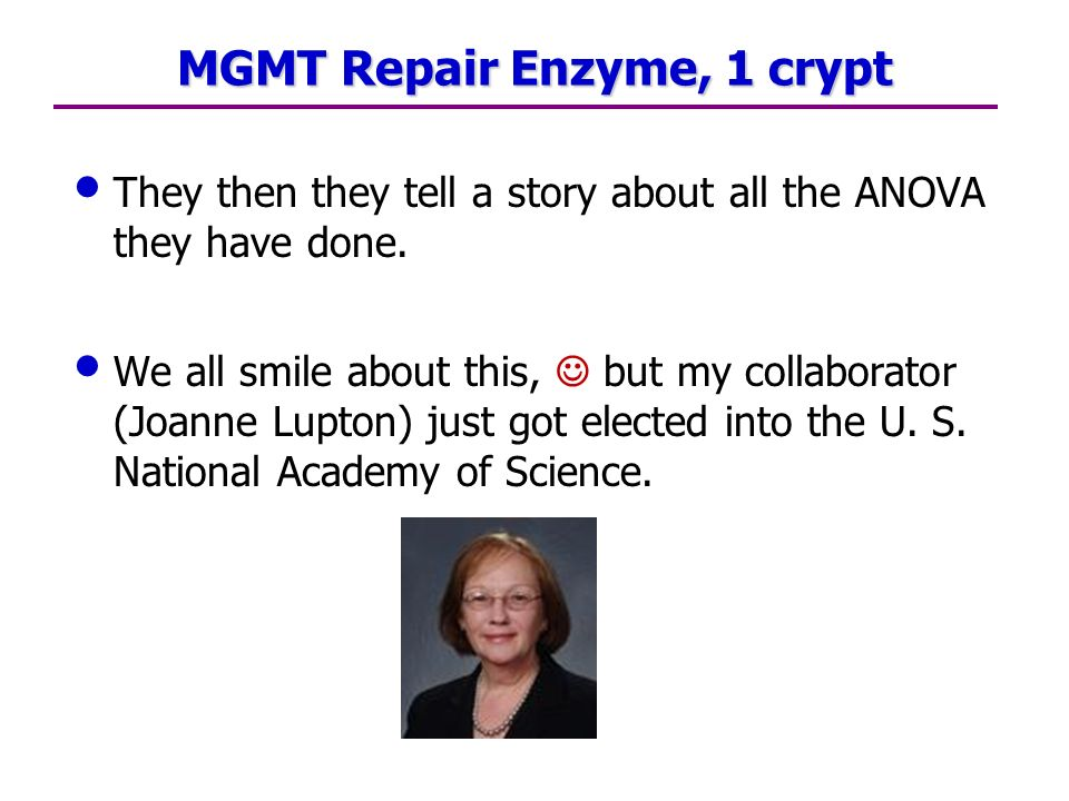MGMT Repair Enzyme, 1 crypt They then they tell a story about all the ANOVA they have done.