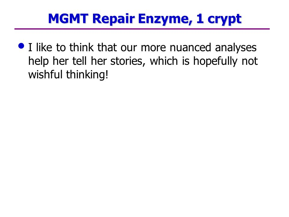 MGMT Repair Enzyme, 1 crypt I like to think that our more nuanced analyses help her tell her stories, which is hopefully not wishful thinking!