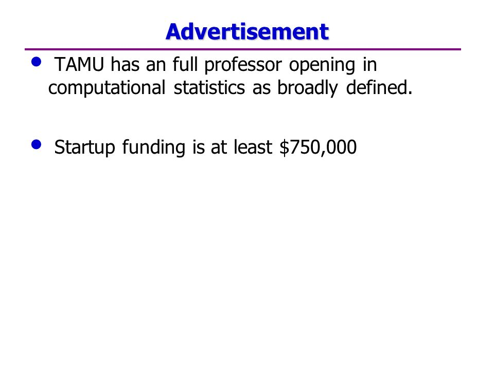 Advertisement TAMU has an full professor opening in computational statistics as broadly defined.