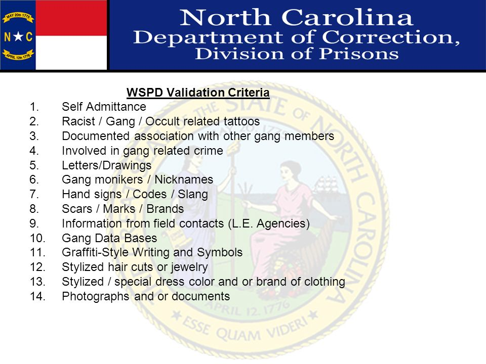 WSPD Validation Criteria 1.Self Admittance 2.Racist / Gang / Occult related tattoos 3.Documented association with other gang members 4.Involved in gan