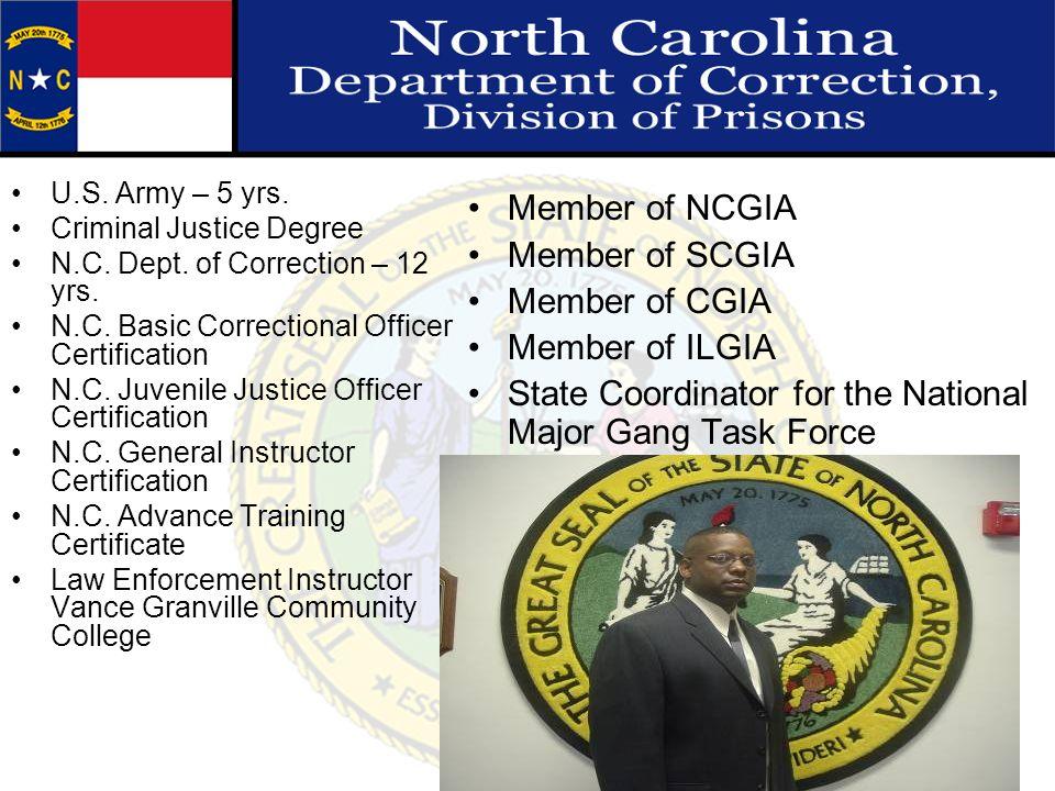 U.S. Army – 5 yrs. Criminal Justice Degree N.C. Dept. of Correction – 12 yrs. N.C. Basic Correctional Officer Certification N.C. Juvenile Justice Offi