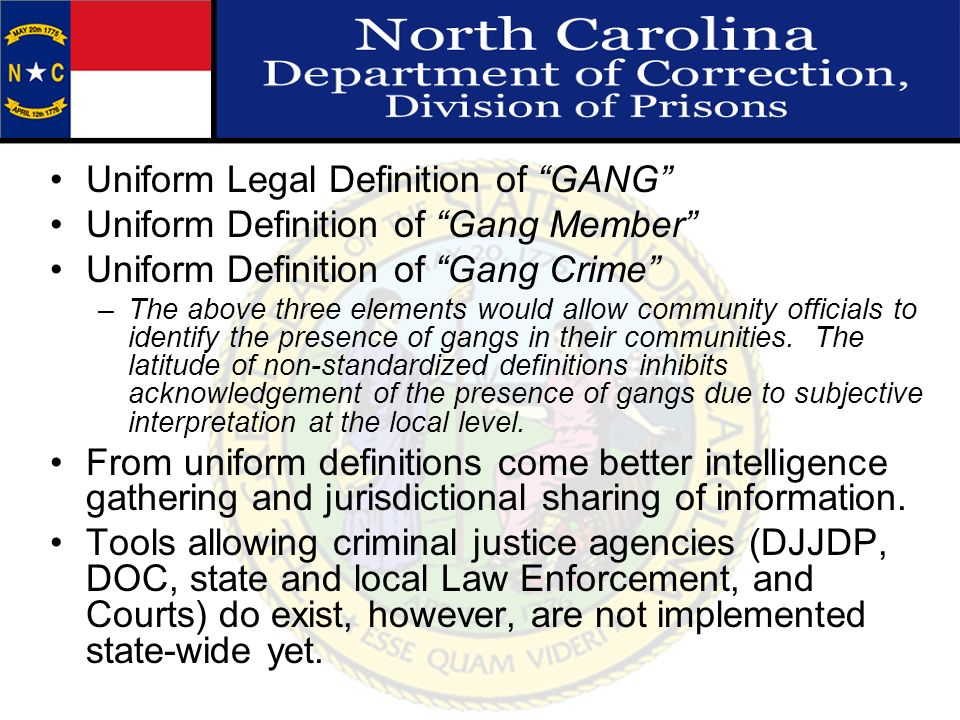 Uniform Legal Definition of GANG Uniform Definition of Gang Member Uniform Definition of Gang Crime –The above three elements would allow community of
