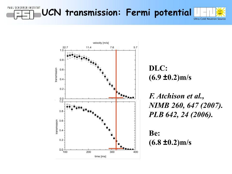 DLC: (6.9 ± 0.2)m/s F. Atchison et al., NIMB 260, 647 (2007). PLB 642, 24 (2006). Be: (6.8 ± 0.2)m/s UCN transmission: Fermi potential