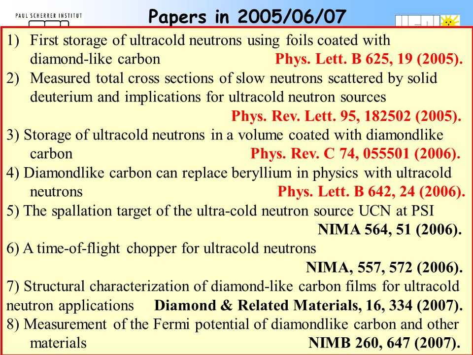 Papers in 2005/06/07 1)First storage of ultracold neutrons using foils coated with diamond-like carbon Phys.