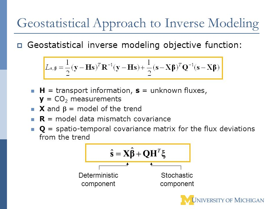 Geostatistical Approach to Inverse Modeling Geostatistical inverse modeling objective function: H = transport information, s = unknown fluxes, y = CO