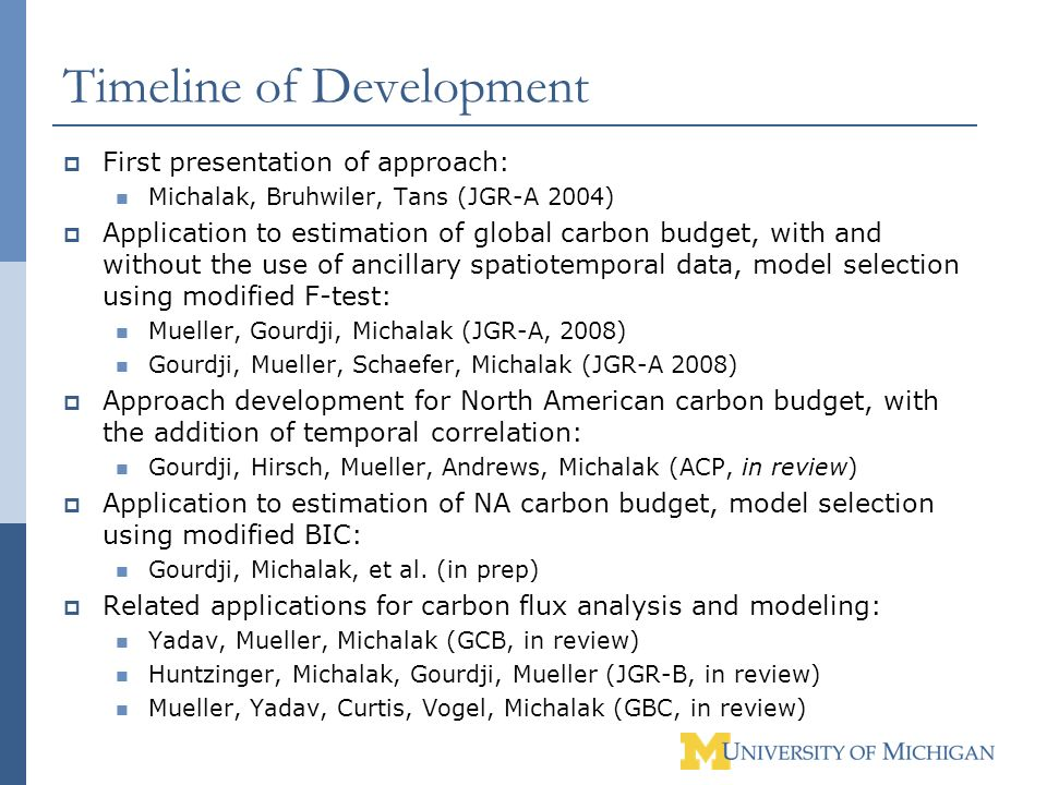 Timeline of Development First presentation of approach: Michalak, Bruhwiler, Tans (JGR-A 2004) Application to estimation of global carbon budget, with