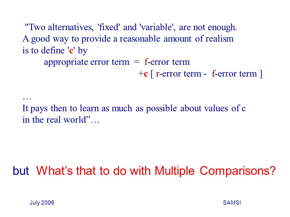 July 2006SAMSI Two alternatives, fixed and variable , are not enough.